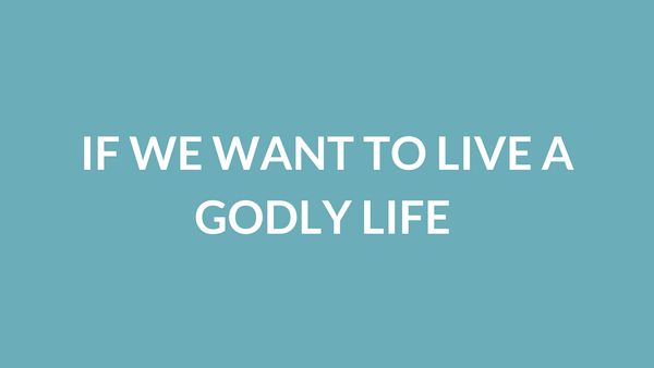 If We Want to Live a Godly Life (2 Peter 1:3)