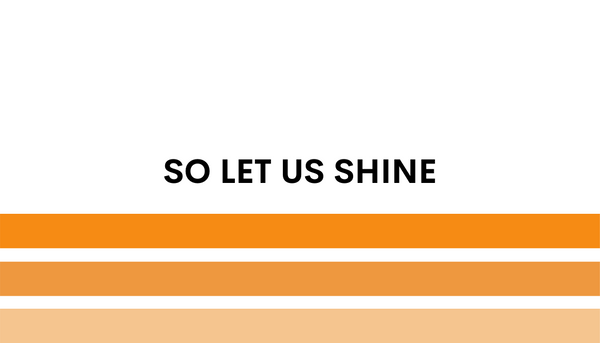 So Let Us Shine
