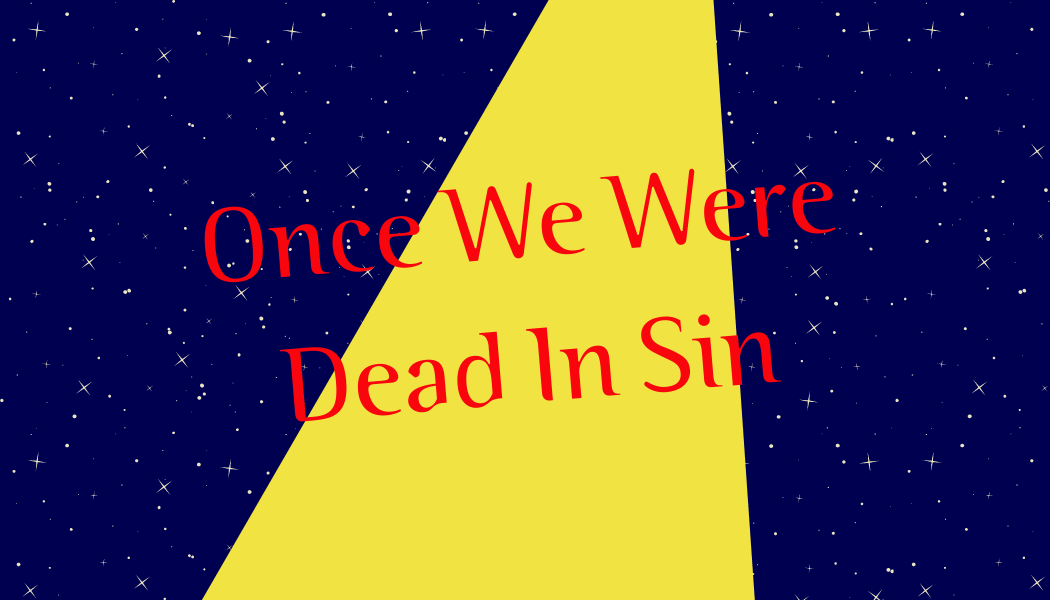Once We Were Dead In Sin
