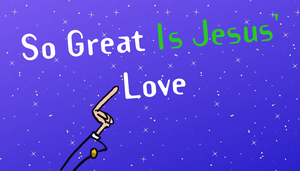 So Great Is Jesus' Love