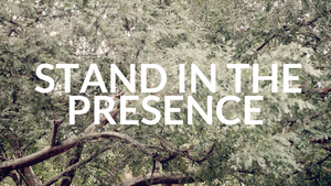 Stand In The Presence