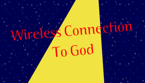 Wireless Connection To God