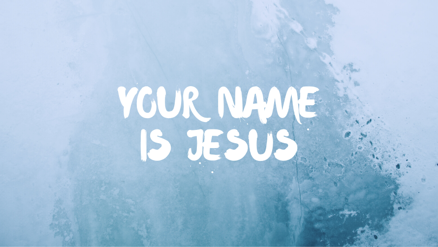Your Name Is Jesus