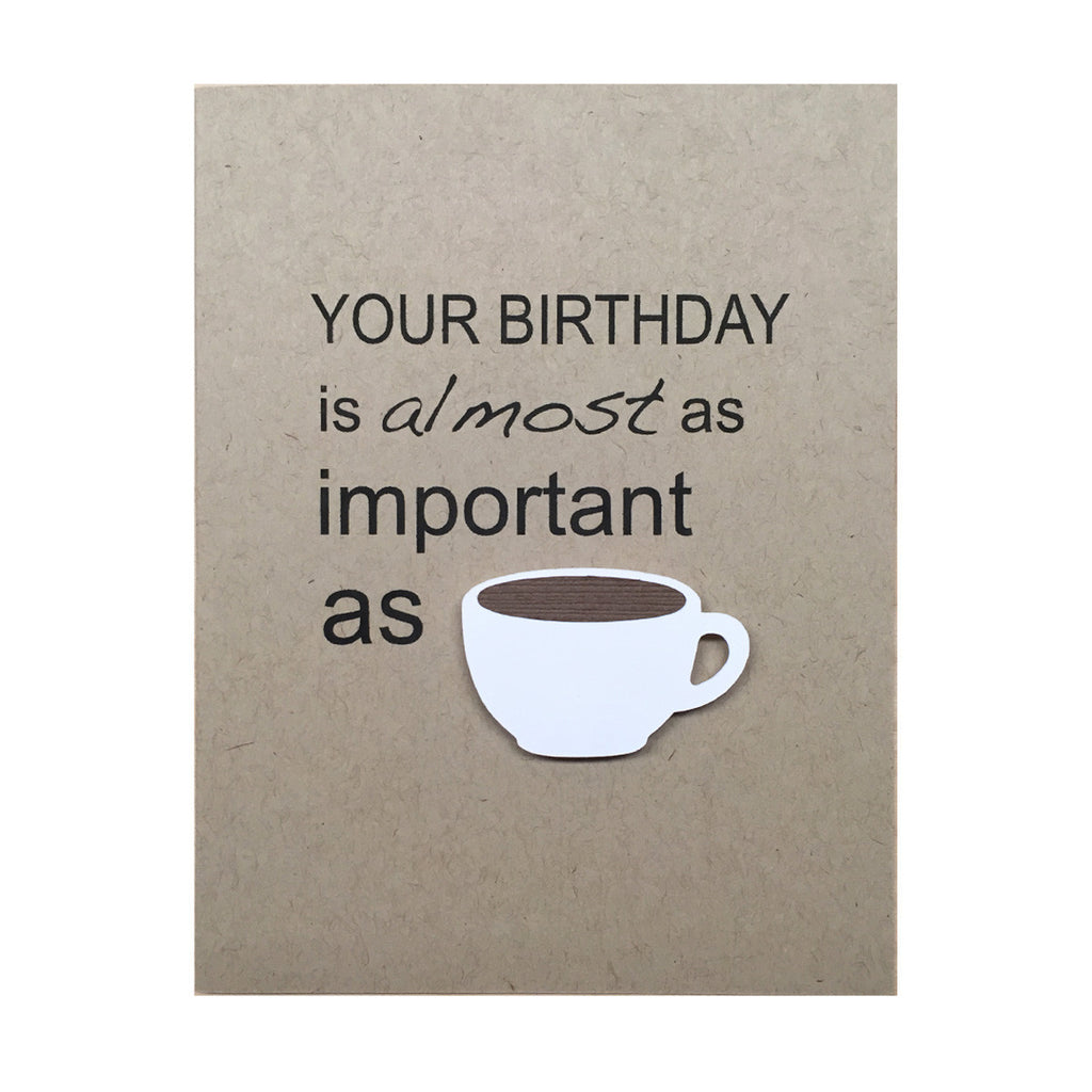 YOUR BIRTHDAY IS ALMOST AS IMPORTANT AS COFFEE