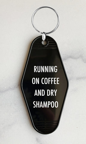 RUNNING ON COFFEE & DRY SHAMPOO | KEYCHAIN