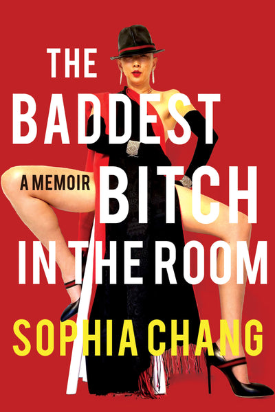 The Baddest Bitch in the Room: A Memoir by Sophia Chang