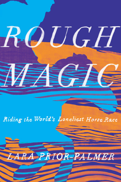Rough Magic: Riding the World's Loneliest Horse Race by Lara Prior-Palmer (Pre-Order)