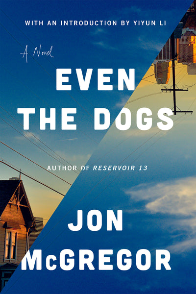Even the Dogs: A Novel by Jon McGregor