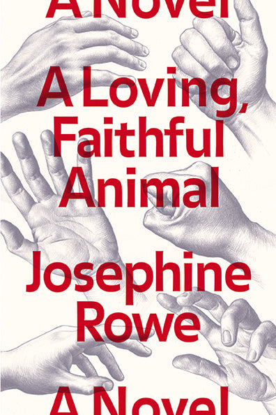 A Loving, Faithful Animal: A Novel by Josephine Rowe