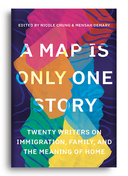 A Map Is Only One Story: Twenty Writers on Immigration, Family, and the Meaning of Home (Pre-Order)