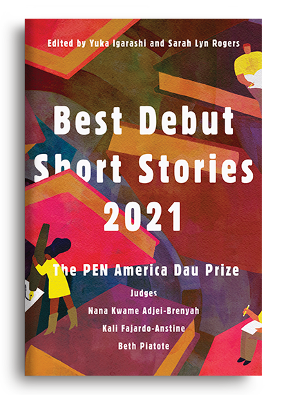 Best Debut Short Stories 2021: The PEN America Dau Prize edited by Yuka Igarashi and Sarah Lyn Rogers