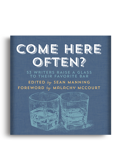 Come Here Often? 53 Writers Raise a Glass to Their Favorite Bar Ed. Sean Manning