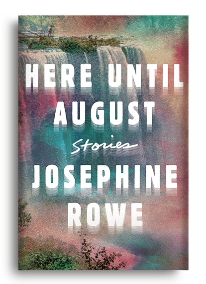 Here Until August: Stories by Josephine Rowe (Pre-Order)