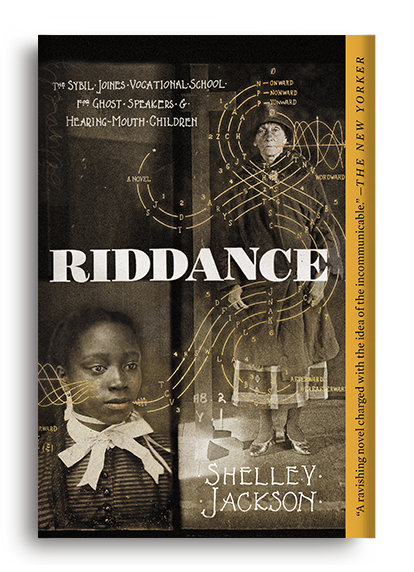 Riddance; or, The Sybil Joines Vocational School for Ghost Speakers & Hearing-Mouth Children by Shelley Jackson