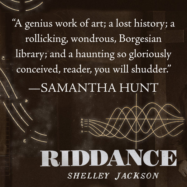 Riddance; or, The Sybil Joines Vocational School for Ghost Speakers & Hearing-Mouth Children (Pre-order) by Shelley Jackson