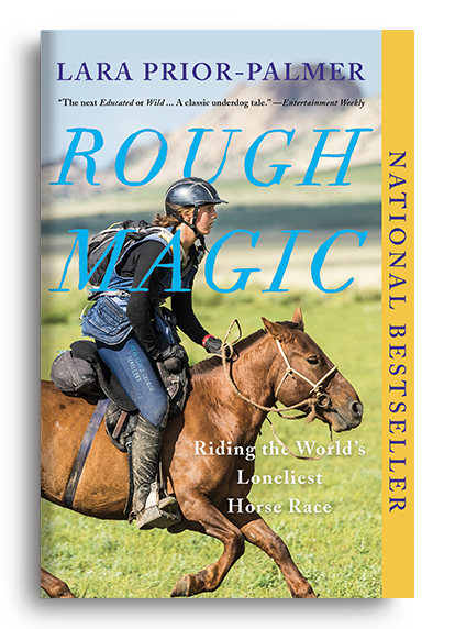 Rough Magic: Riding the World's Loneliest Horse Race by Lara Prior-Palmer