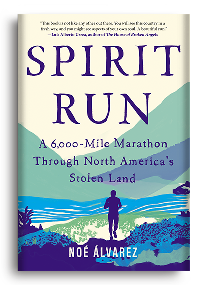 Spirit Run: A 6,000-Mile Marathon Through North America's Stolen Land by Noé Álvarez
