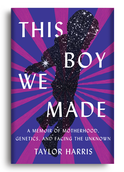 This Boy We Made: A Memoir of Motherhood, Genetics, and Facing the Unknown by Taylor Harris