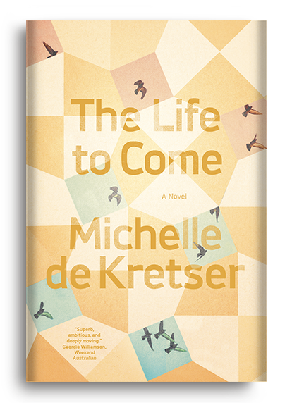 The Life to Come: A Novel by Michelle de Kretser