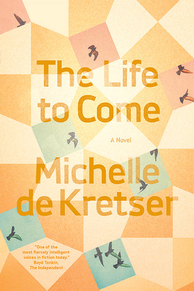 The Life to Come: A Novel (Pre-order) by Michelle de Kretser