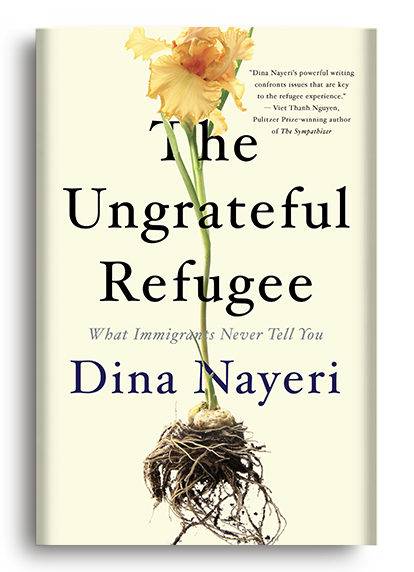 The Ungrateful Refugee: What Immigrants Never Tell You by Dina Nayeri (Pre-Order)