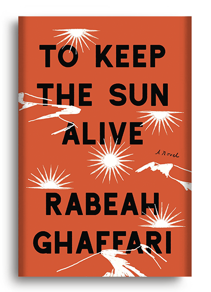 To Keep the Sun Alive: A Novel by Rabeah Ghaffari