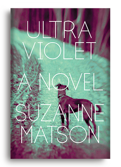 Ultraviolet: A Novel by Suzanne Matson