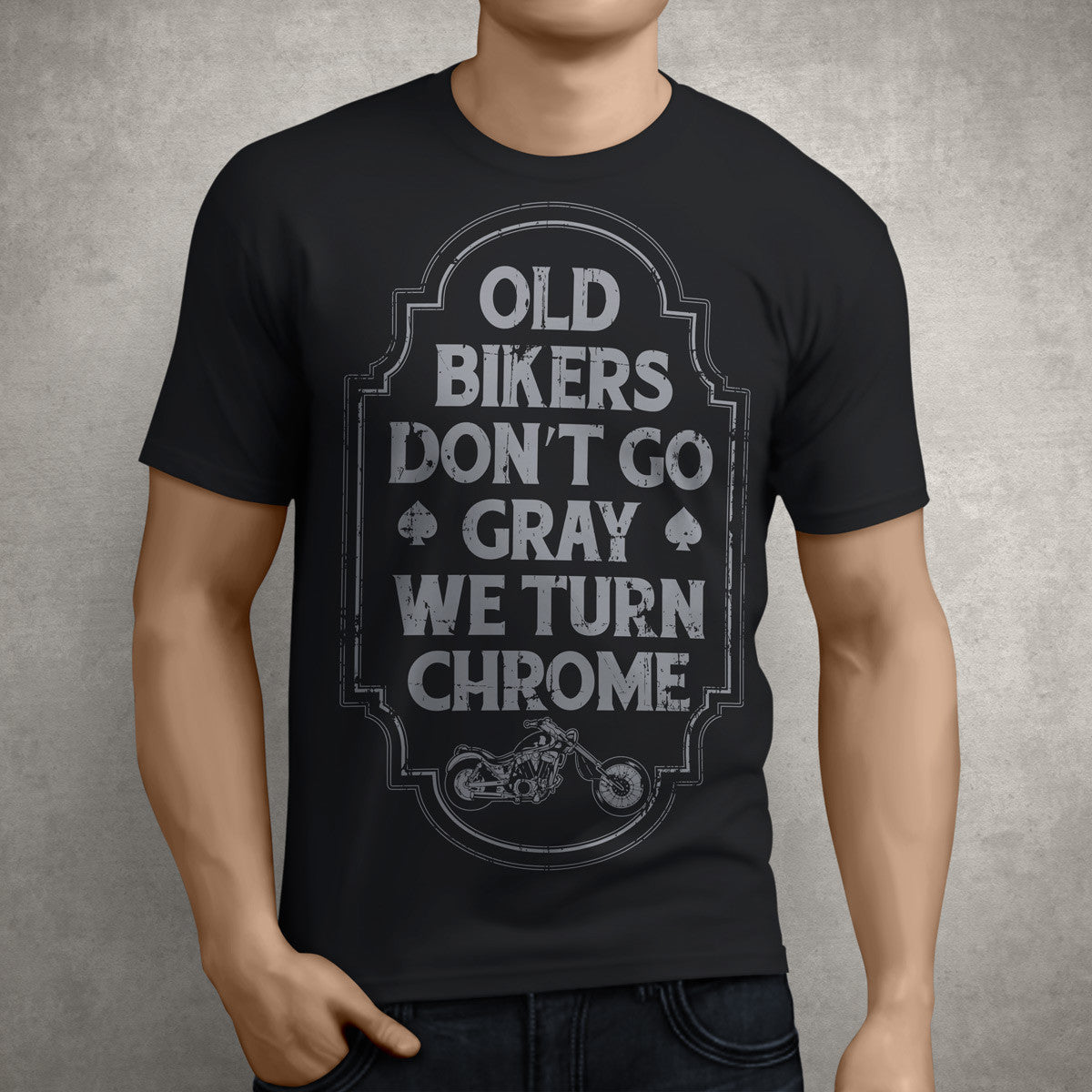 T Shirts Old Bikers Dont Go Gray We Turn Chrome