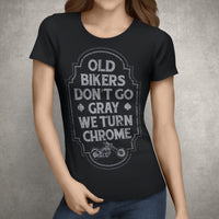 T-Shirts - Old Bikers Don't Go Gray We Turn Chrome