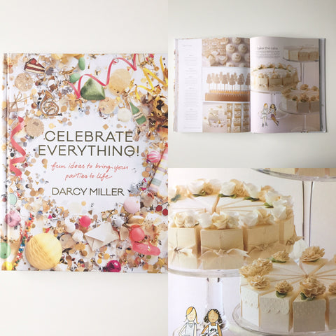 """Celebrate Everything! Fun Ideas to Bring Your Parties to Life"" by Darcy Miller"