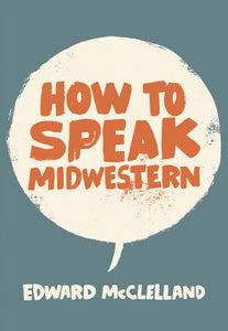 How to Speak Midwestern by Edward McClelland