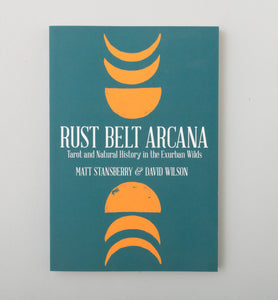 Rust Belt Arcana – Tarot and Natural History in the Exurban Wilds by Matt Stansberry and David Wilson