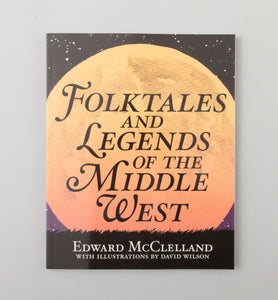 Folktales and Legends of the Middle West by Edward McClelland