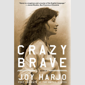 Crazy Brave: A Memoir by Joy Harjo