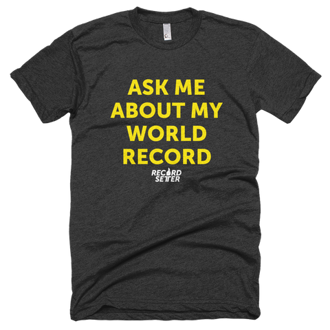 """Ask Me About My World Record"" Short Sleeve T-Shirt"