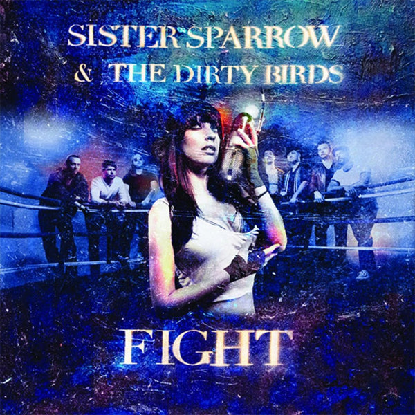 Sister Sparrow & The Dirty Birds - Fight CD