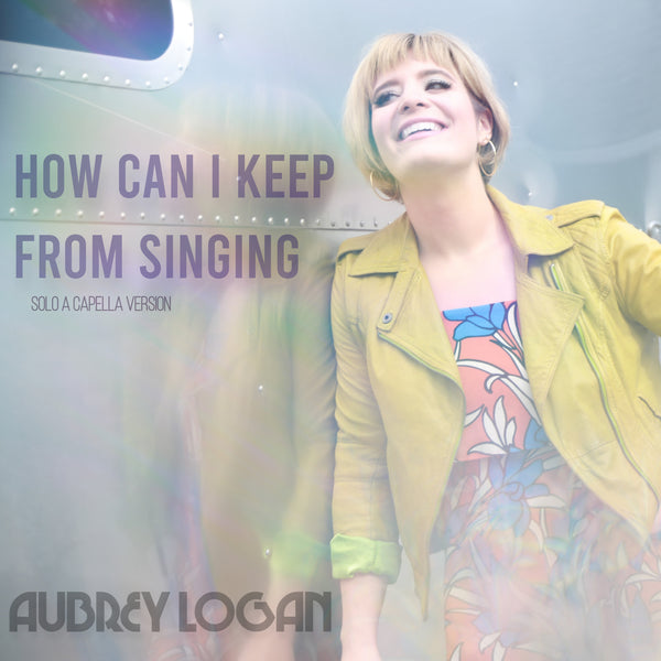 "Aubrey Logan - Digital Download ""How Can I Keep From Singing"""