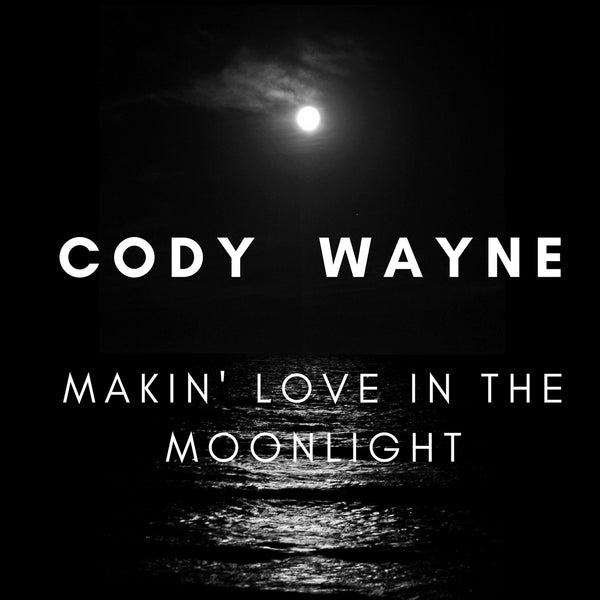 Cody Wayne - Makin' Love In The Moonlight (Digital Download)