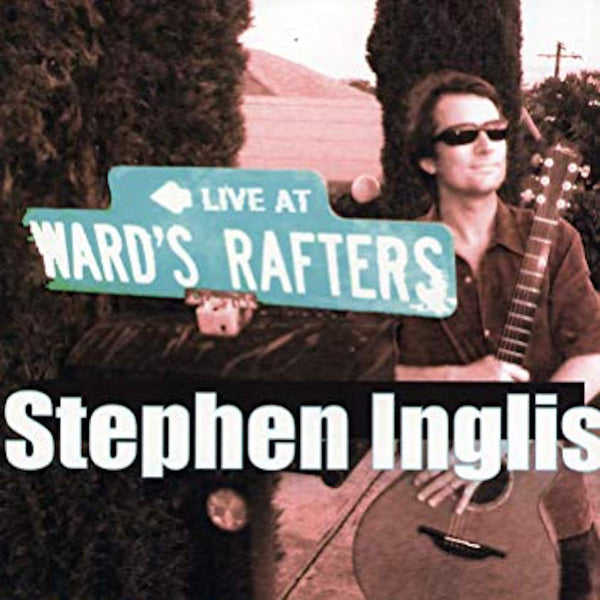 Stephen Inglis - Live At Ward's Rafters CD