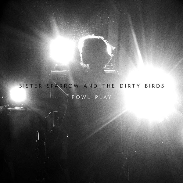 Sister Sparrow & The Dirty Birds - Fowl Play CD