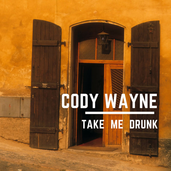 Cody Wayne - Take Me Drunk (Digital Download)