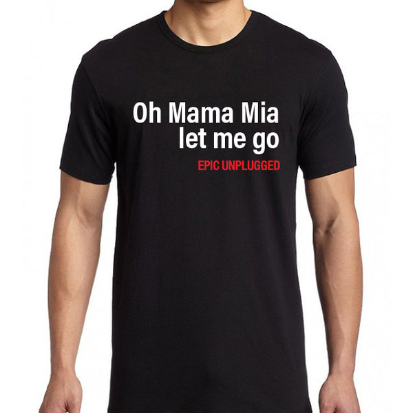 Epic Unplugged - Mama Mia Tee
