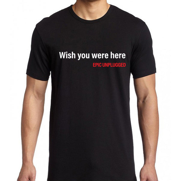 Epic Unplugged - Wish You Were Here Tee