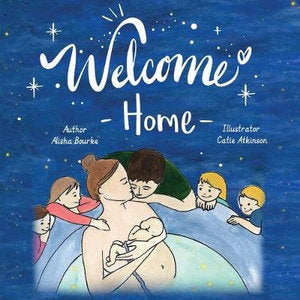 Welcome Home -  Children's Book about the homebirth journey