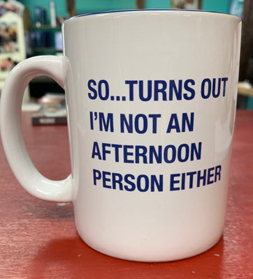 So...... it turns out I'm not an afternoon person mug
