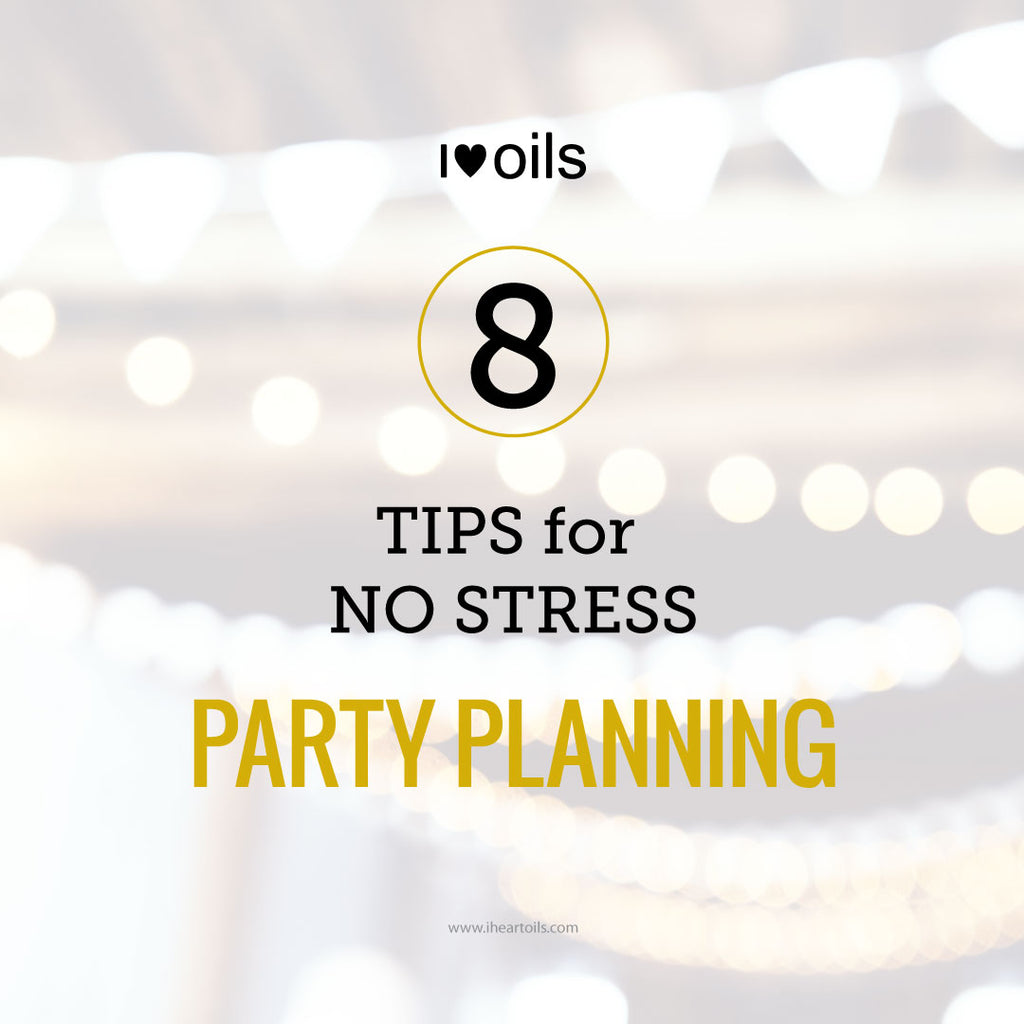 I Heart Oils 8 Tips for No Stress Party Planning