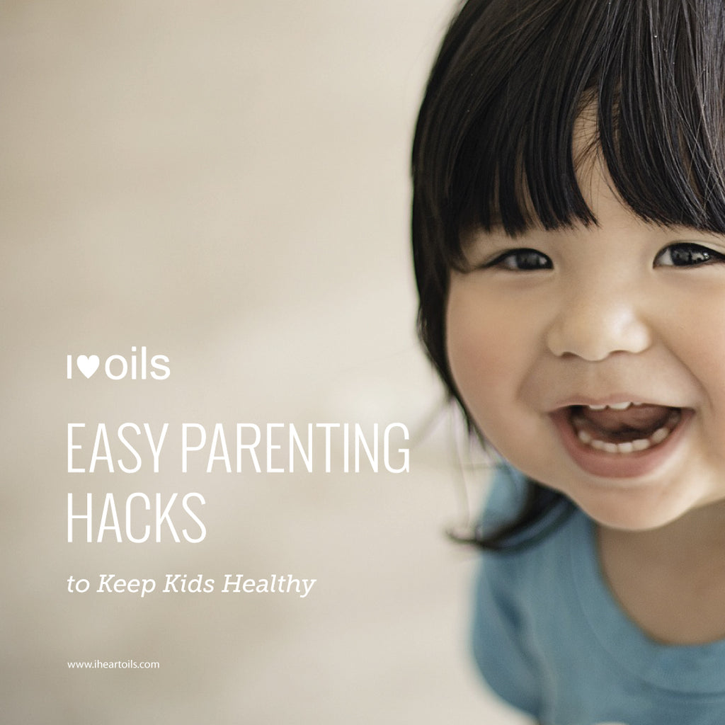 I Heart Oils Parenting Hacks for Healthy Kids