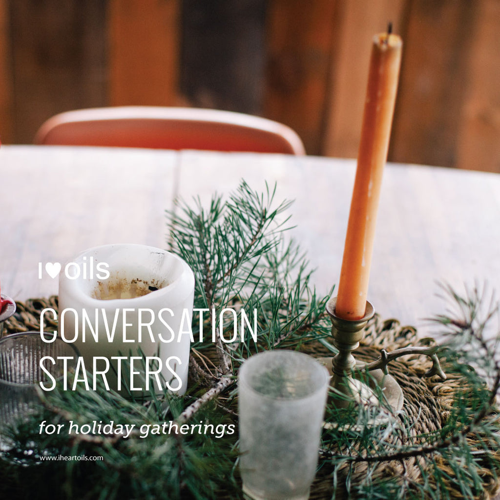 I Heart Oils Conversations Starters for Holiday Gatherings