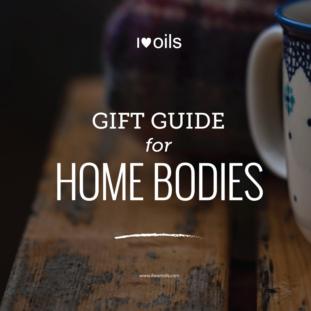 I Heart Oils Gift Guide for Home Bodies