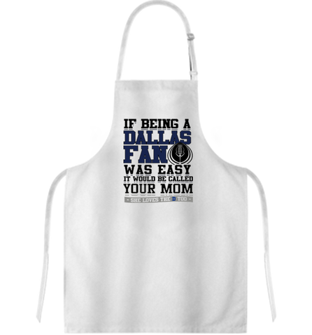 If Being A Dallas Fans Was Easy Apron